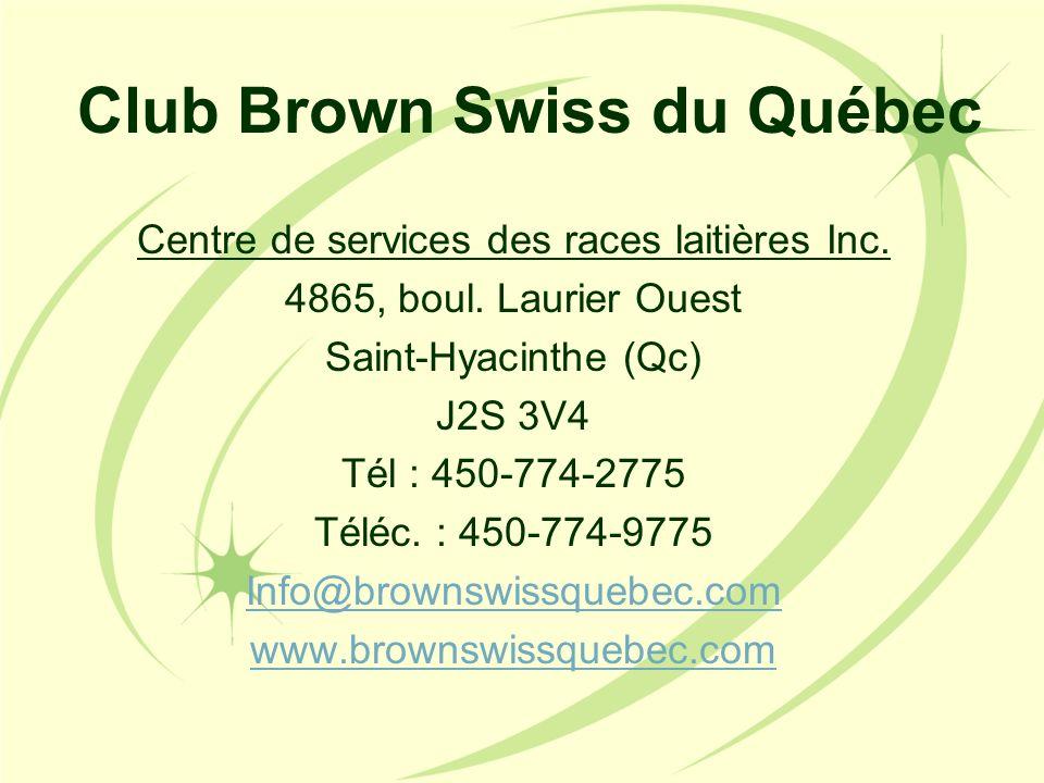 Club Brown Swiss du Québec Centre de services des races laitières Inc. 4865, boul. Laurier Ouest Saint-Hyacinthe (Qc) J2S 3V4 Tél : 450-774-2775 Téléc