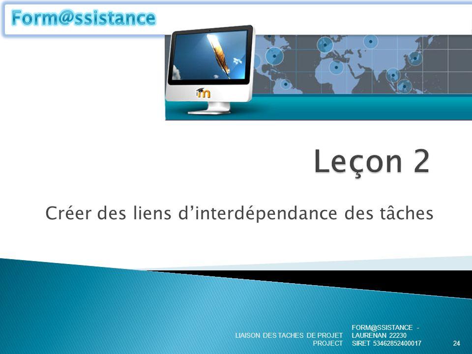 Créer des liens dinterdépendance des tâches FORM@SSISTANCE - LAURENAN 22230 SIRET 53462852400017 LIAISON DES TACHES DE PROJET PROJECT24