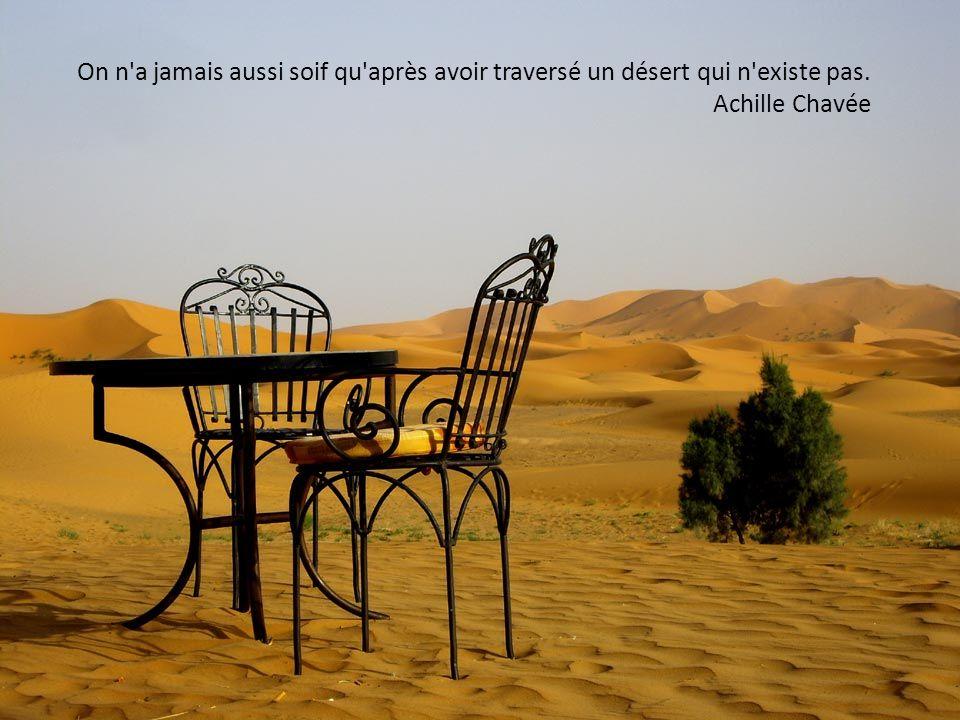 Heureux les gens qui ne recherchent pas d oasis dans le désert de leur cœur. André Giroux