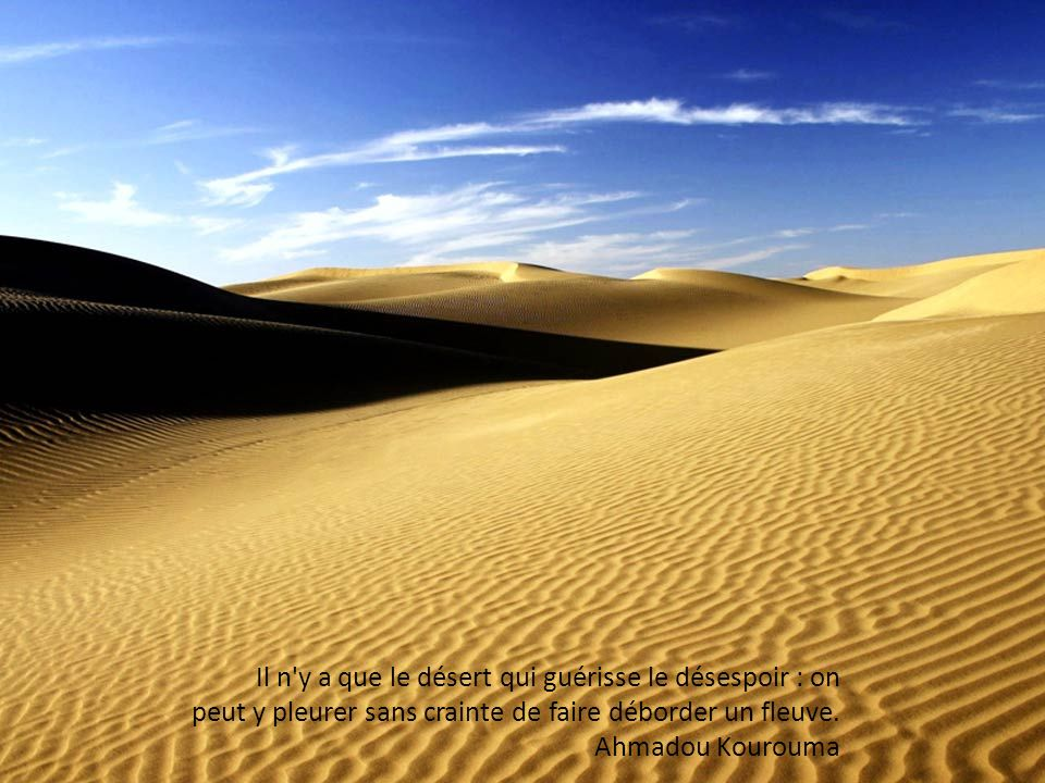 Dans le désert, la tourmente de l âme se change en ennui.