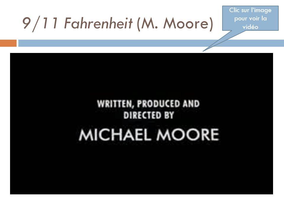 9/11 Fahrenheit (M. Moore) Clic sur limage pour voir la vidéo