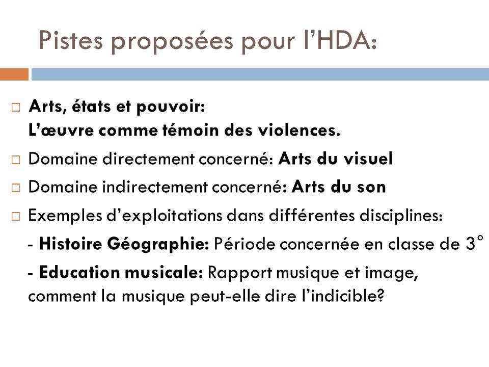 Pistes proposées pour lHDA: Arts, états et pouvoir: Lœuvre comme témoin des violences. Domaine directement concerné: Arts du visuel Domaine indirectem