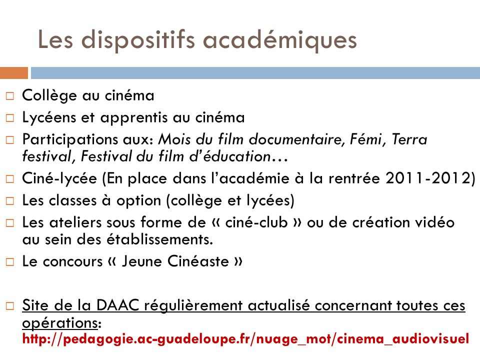 Les dispositifs académiques Collège au cinéma Lycéens et apprentis au cinéma Participations aux: Mois du film documentaire, Fémi, Terra festival, Fest