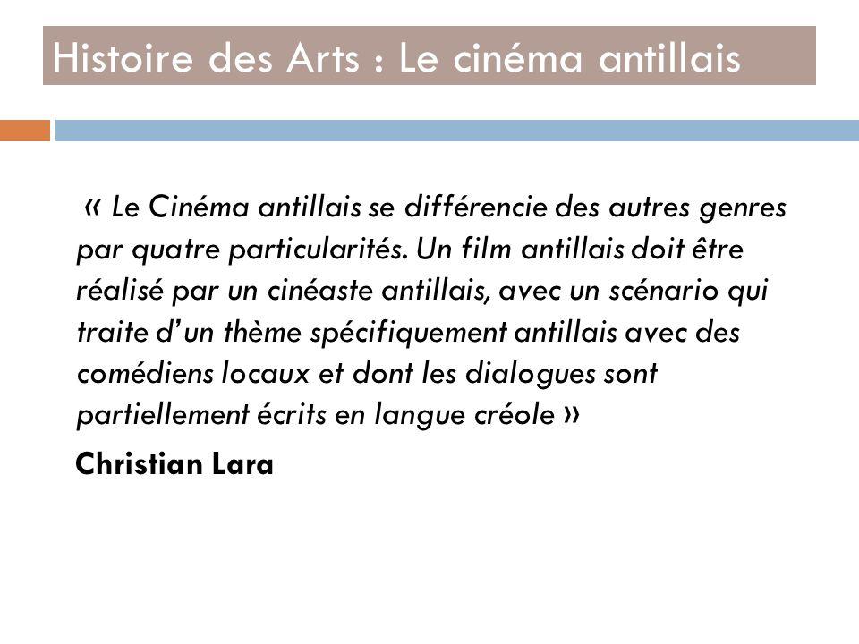 « Le Cinéma antillais se différencie des autres genres par quatre particularités. Un film antillais doit être réalisé par un cinéaste antillais, avec