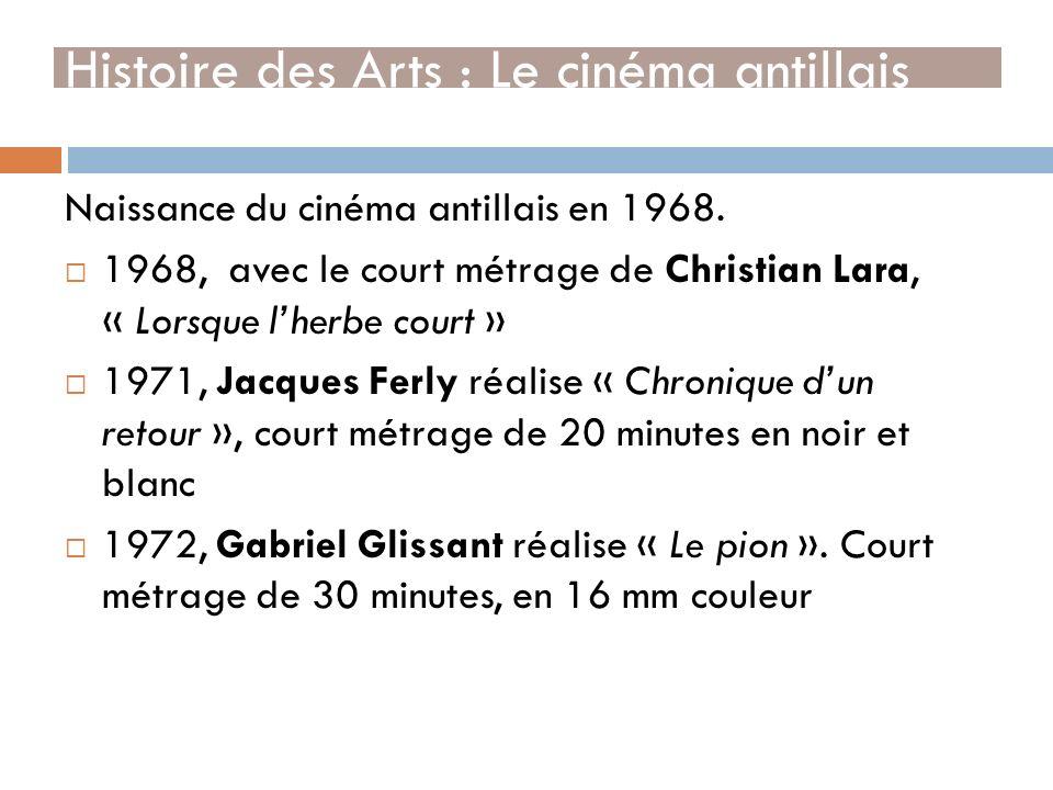 Naissance du cinéma antillais en 1968. 1968, avec le court métrage de Christian Lara, « Lorsque lherbe court » 1971, Jacques Ferly réalise « Chronique