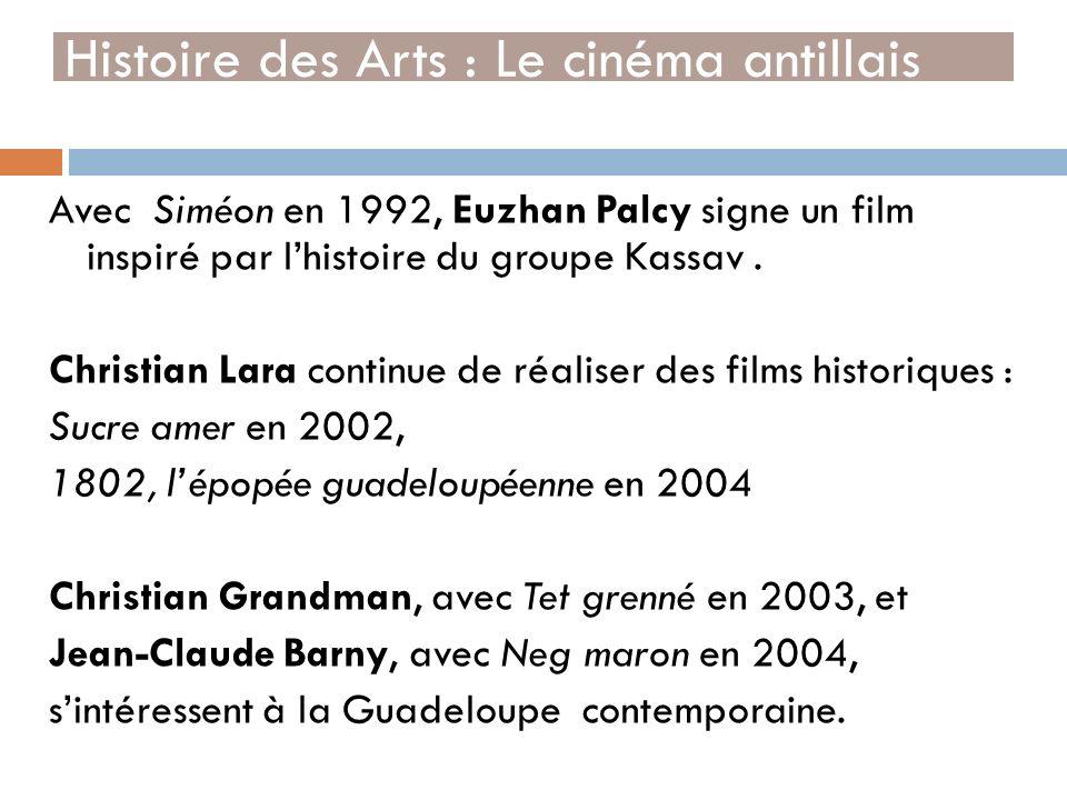 Avec Siméon en 1992, Euzhan Palcy signe un film inspiré par lhistoire du groupe Kassav. Christian Lara continue de réaliser des films historiques : Su