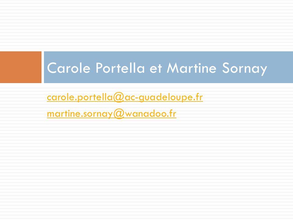 carole.portella@ac-guadeloupe.fr martine.sornay@wanadoo.fr Carole Portella et Martine Sornay