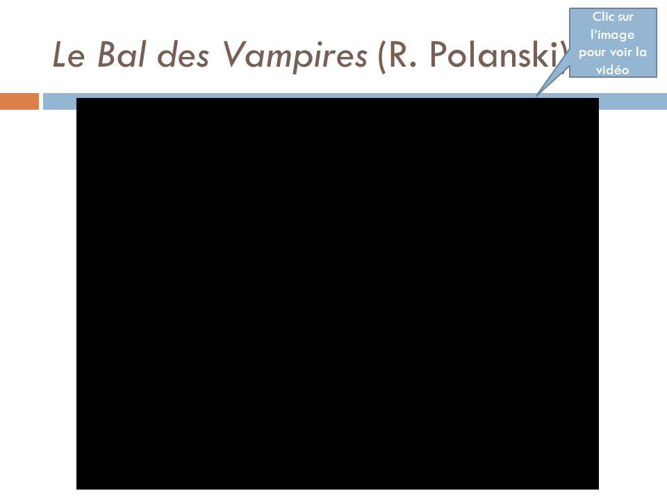 Le Bal des Vampires (R. Polanski) Clic sur limage pour voir la vidéo