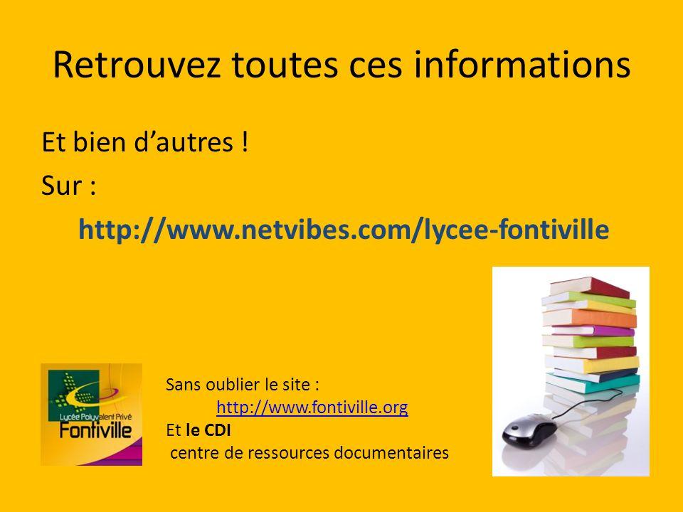 Retrouvez toutes ces informations Et bien dautres ! Sur : http://www.netvibes.com/lycee-fontiville Sans oublier le site : http://www.fontiville.org Et