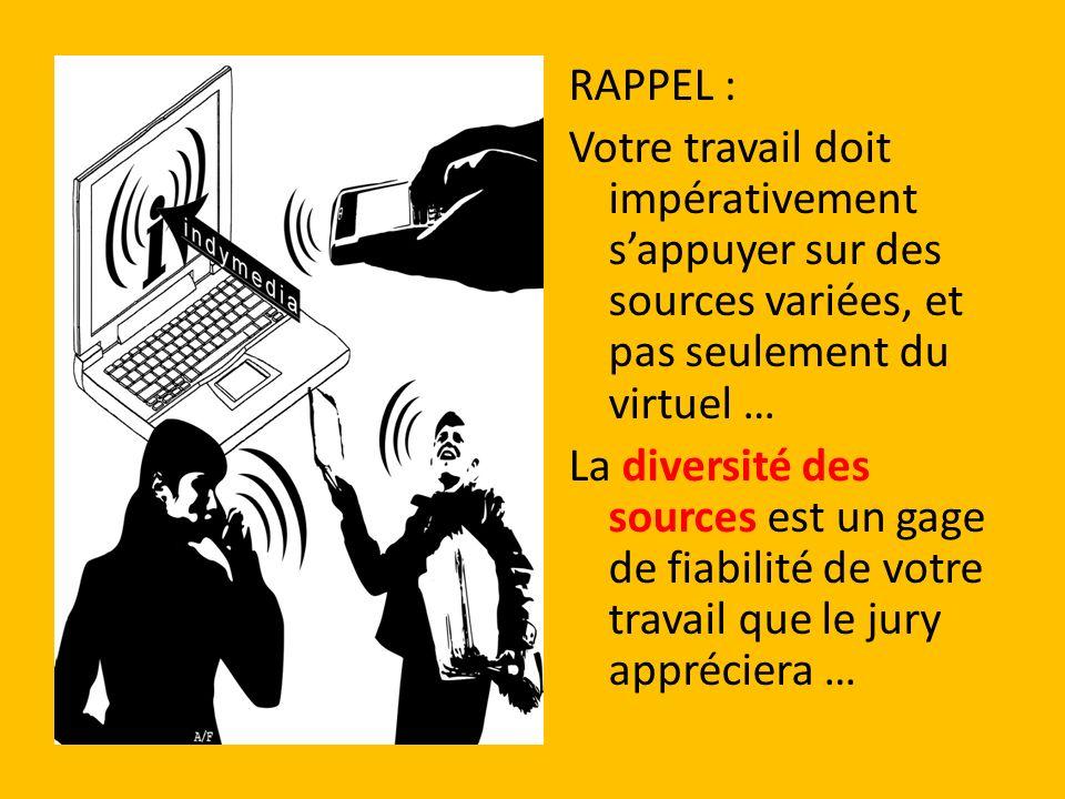 RAPPEL : Votre travail doit impérativement sappuyer sur des sources variées, et pas seulement du virtuel … La diversité des sources est un gage de fia