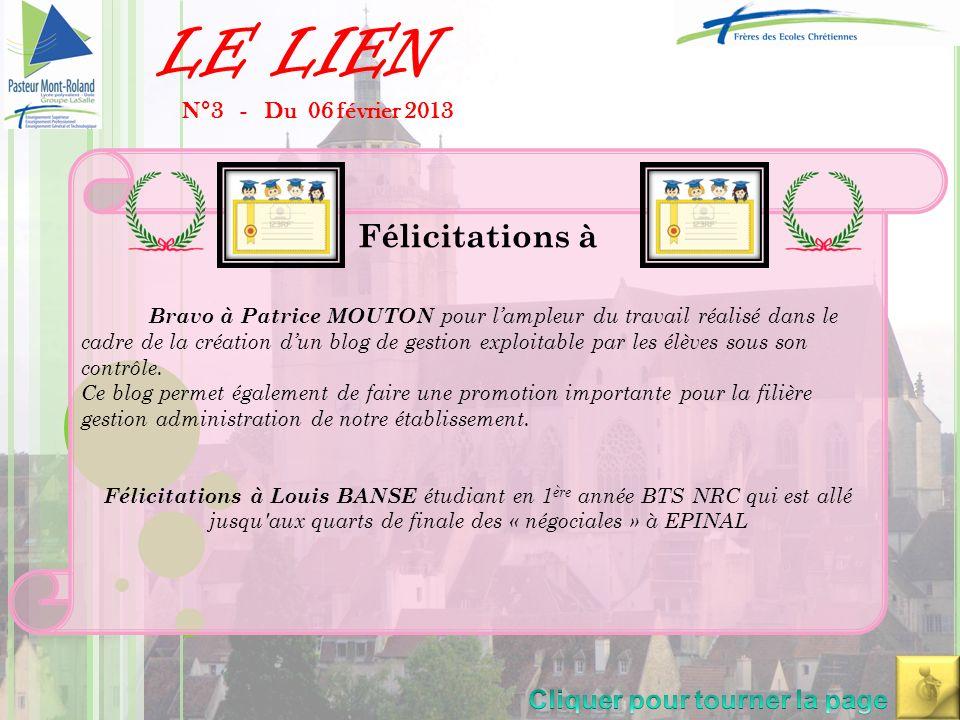 LE LIEN N°3 - Du 06 février 2013 Félicitations à Bravo à Patrice MOUTON pour lampleur du travail réalisé dans le cadre de la création dun blog de gestion exploitable par les élèves sous son contrôle.