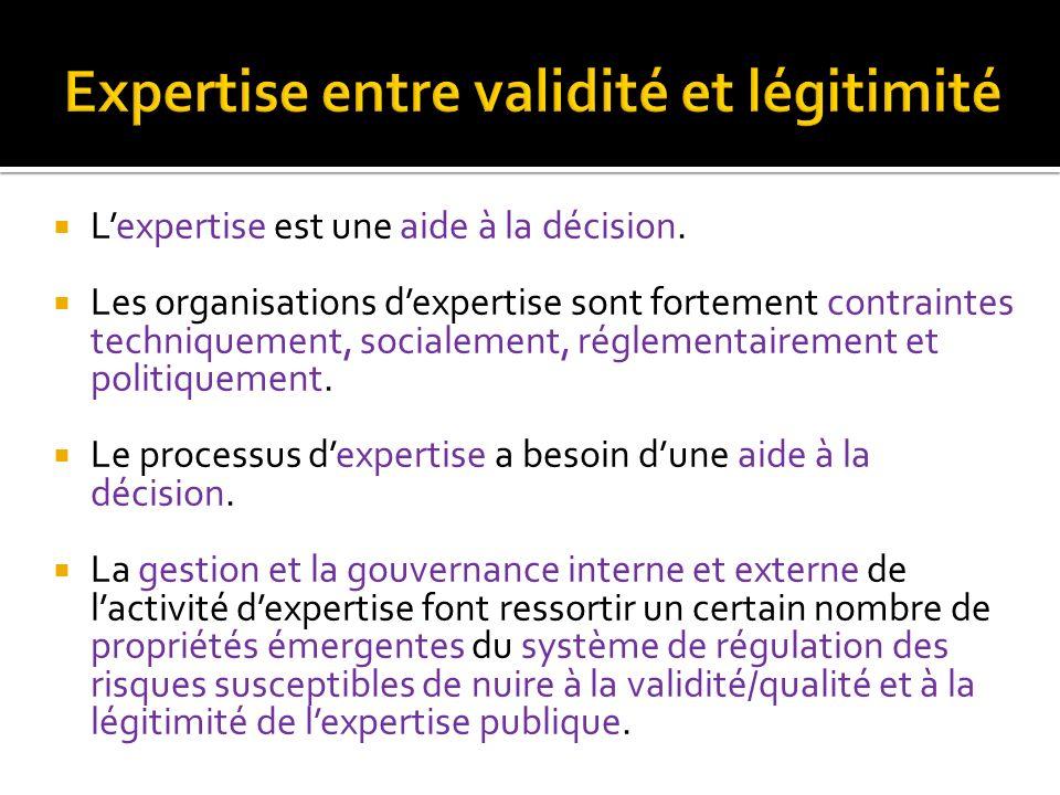 Lexpertise est une aide à la décision. Les organisations dexpertise sont fortement contraintes techniquement, socialement, réglementairement et politi