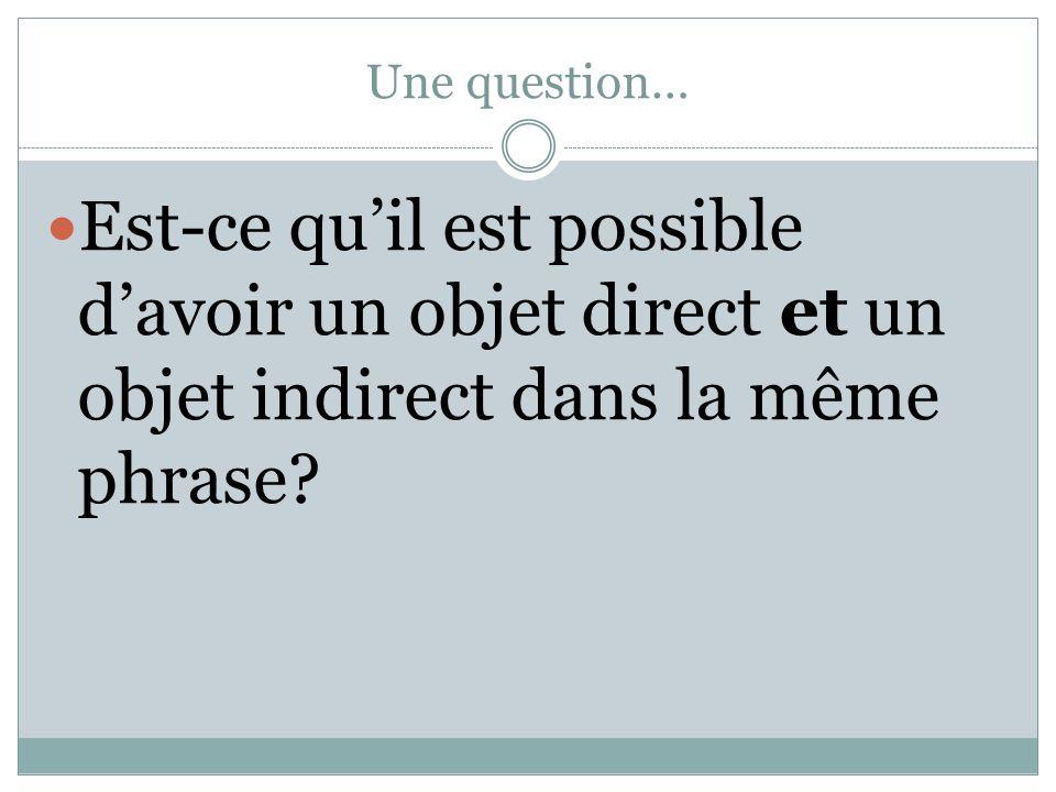 Une question… Est-ce quil est possible davoir un objet direct et un objet indirect dans la même phrase