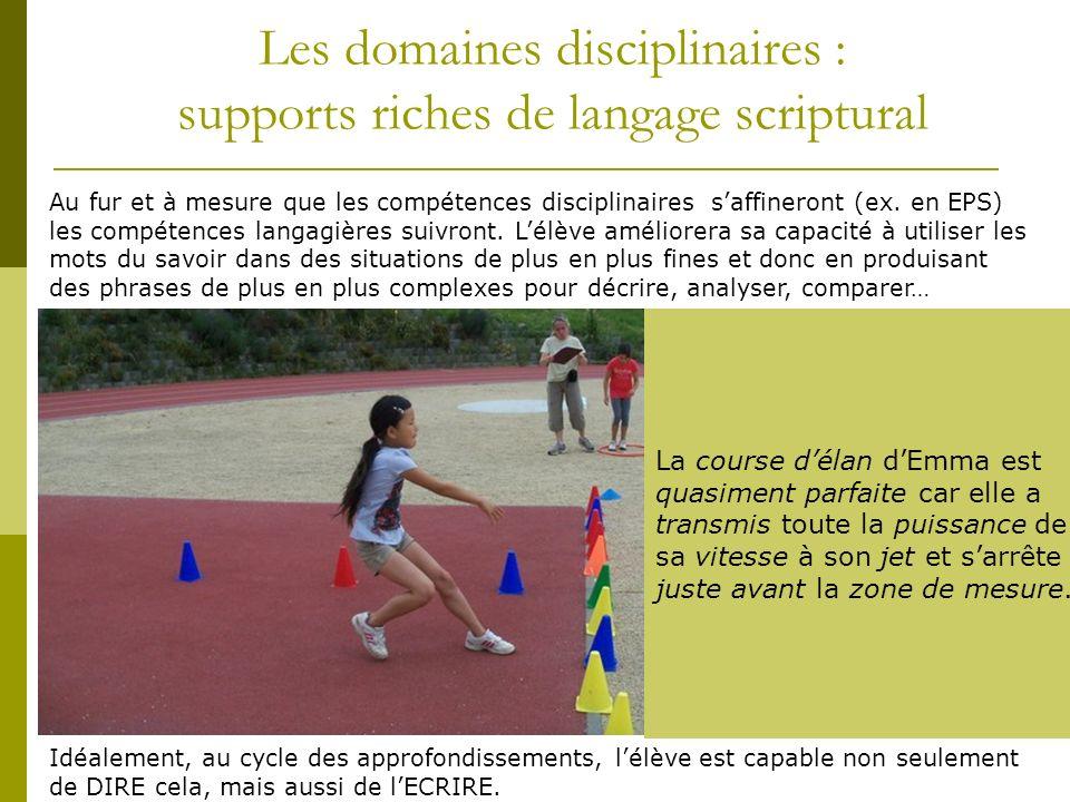 Les domaines disciplinaires : supports riches de langage scriptural Au fur et à mesure que les compétences disciplinaires saffineront (ex. en EPS) les