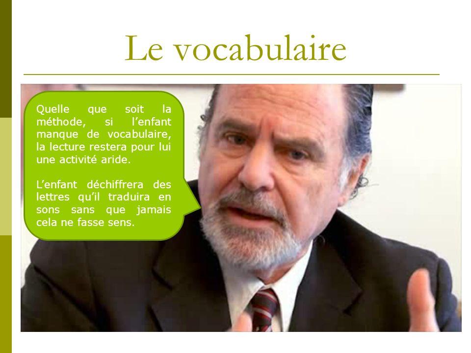Le vocabulaire Quelle que soit la méthode, si lenfant manque de vocabulaire, la lecture restera pour lui une activité aride. Lenfant déchiffrera des l