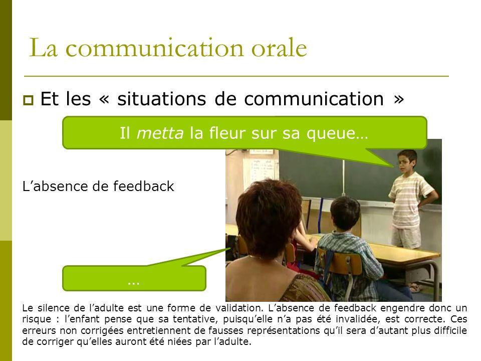 La communication orale Et les « situations de communication » Silence ou feedback ? Labsence de feedback Le silence de ladulte est une forme de valida