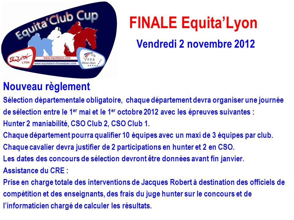 FINALE EquitaLyon Vendredi 2 novembre 2012 Nouveau règlement Sélection départementale obligatoire, chaque département devra organiser une journée de s