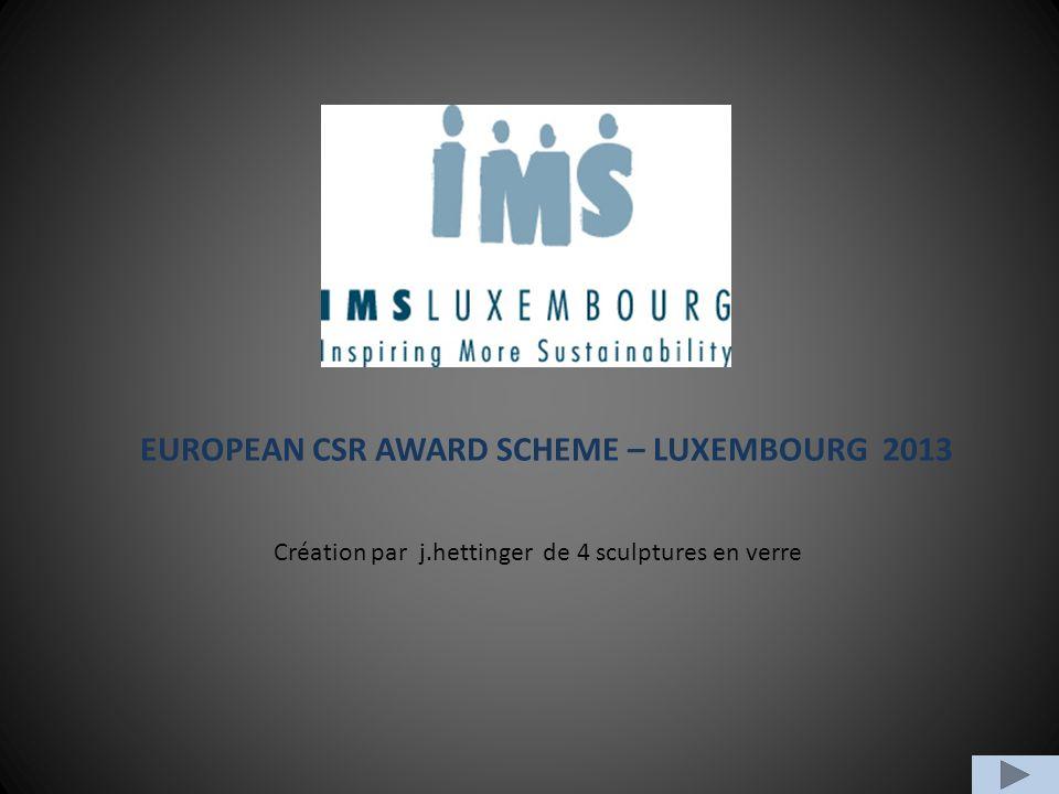 EUROPEAN CSR AWARD SCHEME – LUXEMBOURG 2013 Création par j.hettinger de 4 sculptures en verre