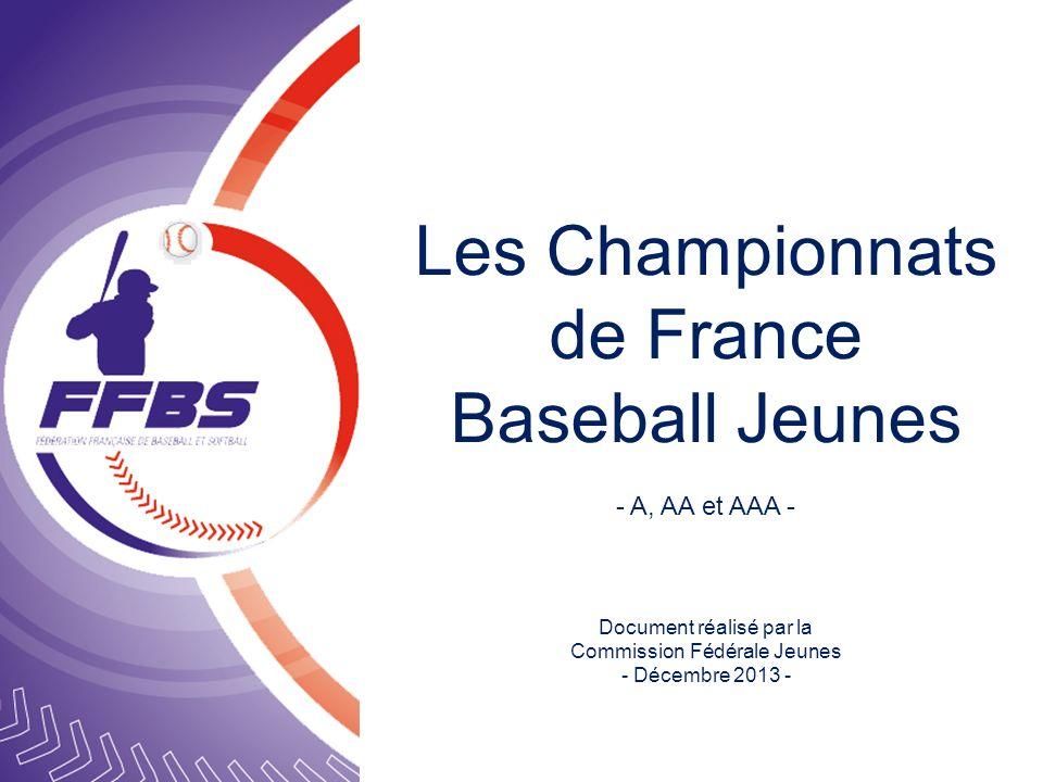 Les Championnats de France Baseball Jeunes - A, AA et AAA - Document réalisé par la Commission Fédérale Jeunes - Décembre 2013 -