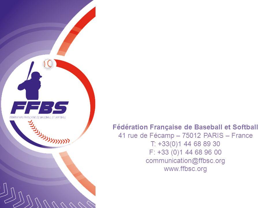 Fédération Française de Baseball et Softball 41 rue de Fécamp – 75012 PARIS – France T: +33(0)1 44 68 89 30 F: +33 (0)1 44 68 96 00 communication@ffbs