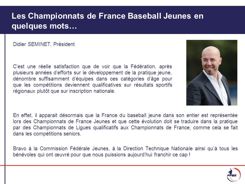 Les Championnats de France Baseball Jeunes en quelques mots… Didier SEMINET, Président Cest une réelle satisfaction que de voir que la Fédération, apr