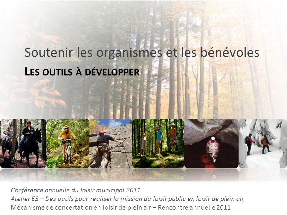L ES OUTILS À DÉVELOPPER Soutenir les organismes et les bénévoles Conférence annuelle du loisir municipal 2011 Atelier E3 – Des outils pour réaliser l