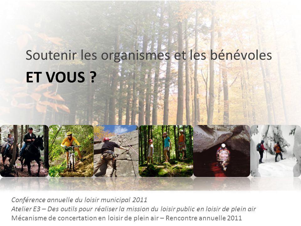 ET VOUS ? Soutenir les organismes et les bénévoles Conférence annuelle du loisir municipal 2011 Atelier E3 – Des outils pour réaliser la mission du lo