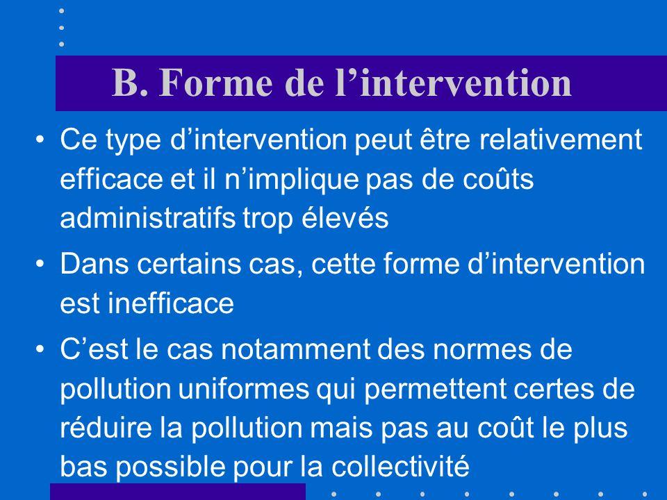 B. Forme de lintervention Le secteur public peut adopter différentes formes dintervention pour corriger les lacunes de marché : Réglementations Réglem