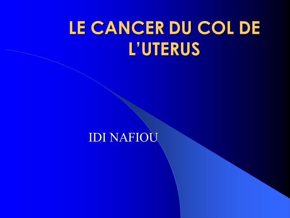 DEPISTAGE LE COL EST UN ORGANE FACILEMENT ACCESSIBLE LE CANCER INTERESSE SES EPITHELIUMS DE REVETEMENT SUPERFICIELS DIAGNOSTIC AVANT TOUT SIGNE: LEUCORRHEES, SAIGNEMENT, DOULEURS