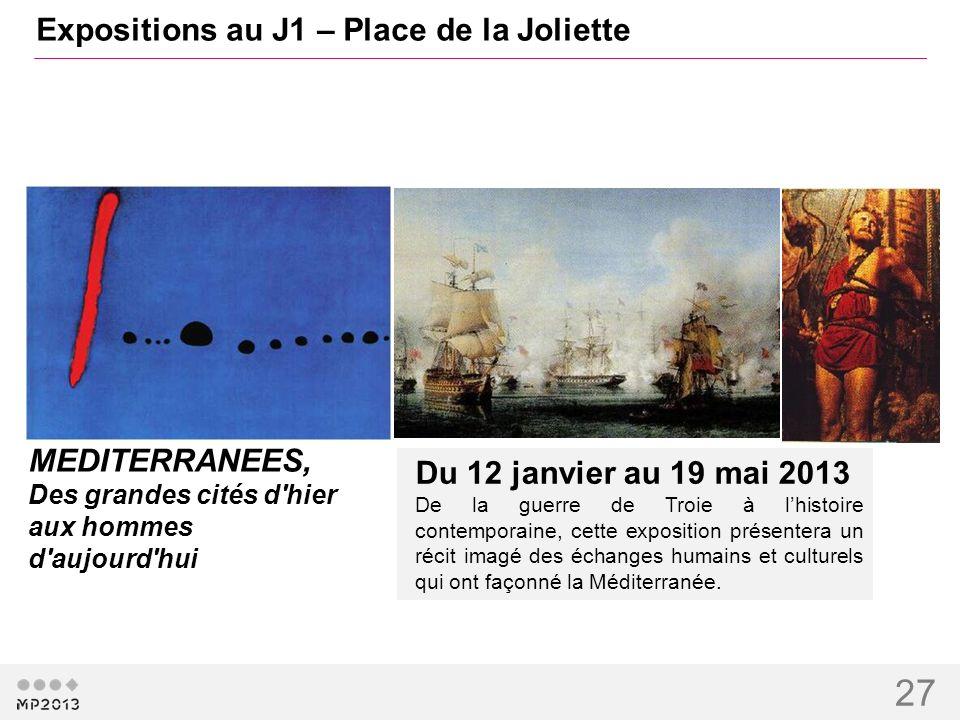 27 Expositions au J1 – Place de la Joliette Du 12 janvier au 19 mai 2013 De la guerre de Troie à lhistoire contemporaine, cette exposition présentera