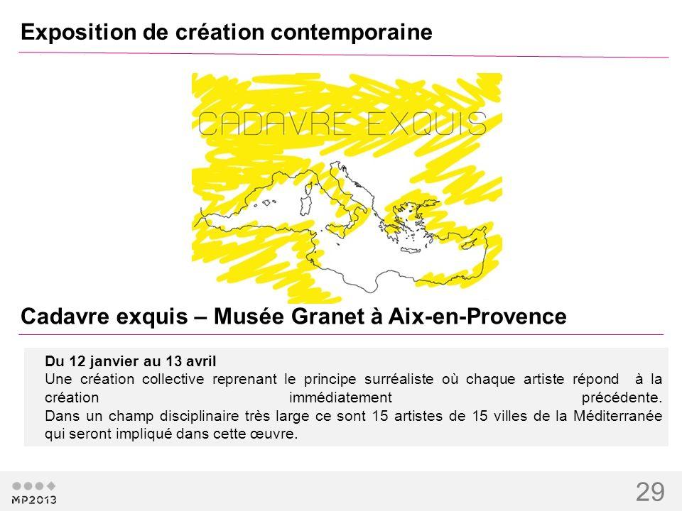 29 Exposition de création contemporaine Cadavre exquis – Musée Granet à Aix-en-Provence Du 12 janvier au 13 avril Une création collective reprenant le