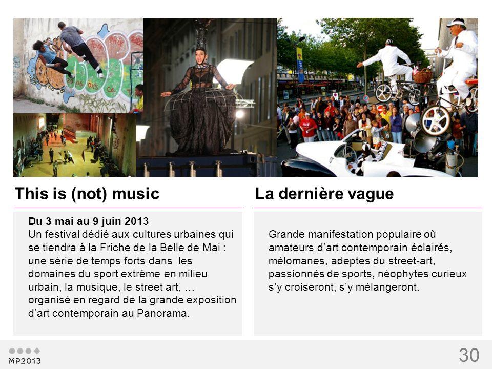 30 This is (not) music Du 3 mai au 9 juin 2013 Un festival dédié aux cultures urbaines qui se tiendra à la Friche de la Belle de Mai : une série de te