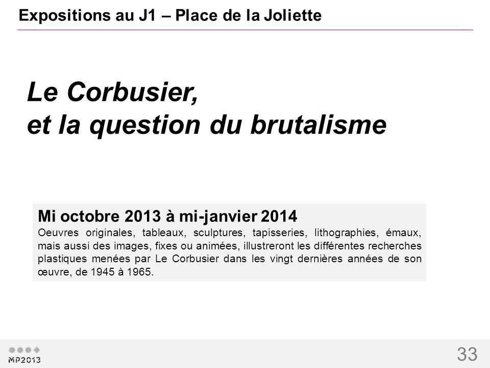 33 Expositions au J1 – Place de la Joliette Mi octobre 2013 à mi-janvier 2014 Oeuvres originales, tableaux, sculptures, tapisseries, lithographies, ém