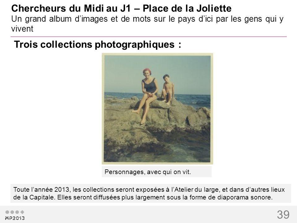 39 Chercheurs du Midi au J1 – Place de la Joliette Un grand album dimages et de mots sur le pays dici par les gens qui y vivent Toute lannée 2013, les