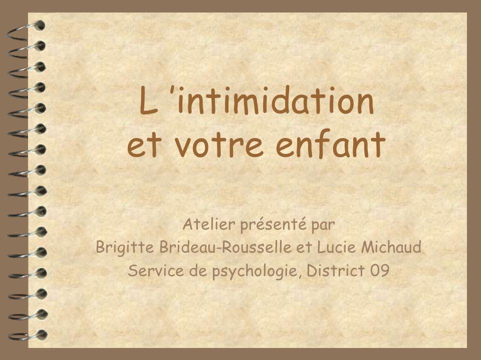 L intimidation et votre enfant Atelier présenté par Brigitte Brideau-Rousselle et Lucie Michaud Service de psychologie, District 09