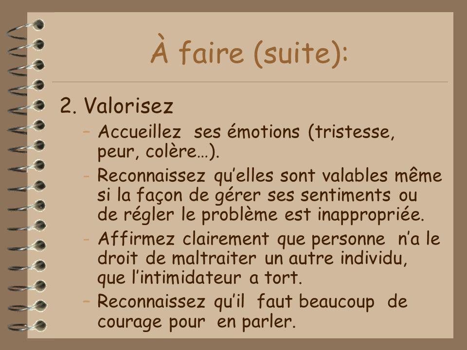 À faire (suite): 2.Valorisez –Accueillez ses émotions (tristesse, peur, colère…).