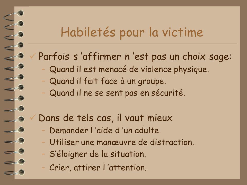 Habiletés pour la victime Parfois s affirmer n est pas un choix sage: –Quand il est menacé de violence physique.