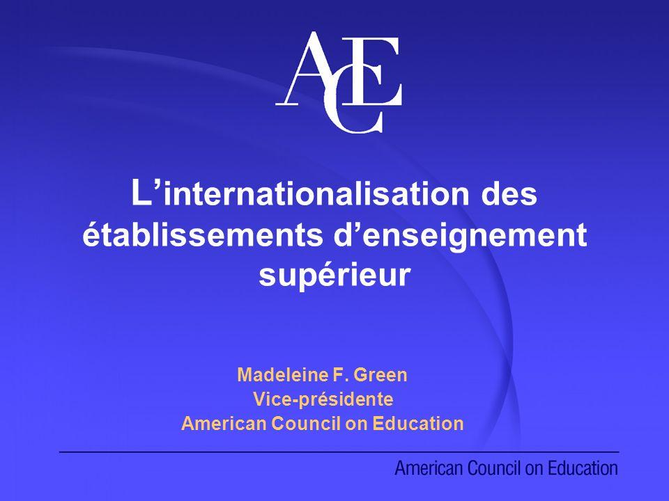 L internationalisation des établissements denseignement supérieur Madeleine F. Green Vice-présidente American Council on Education