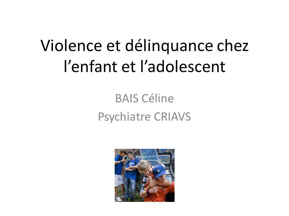Violence et délinquance chez lenfant et ladolescent BAIS Céline Psychiatre CRIAVS
