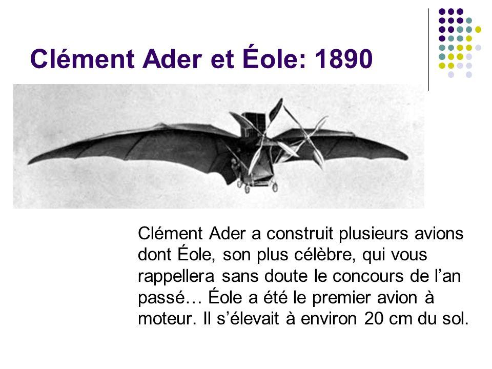 Clément Ader et Éole: 1890 Clément Ader a construit plusieurs avions dont Éole, son plus célèbre, qui vous rappellera sans doute le concours de lan pa