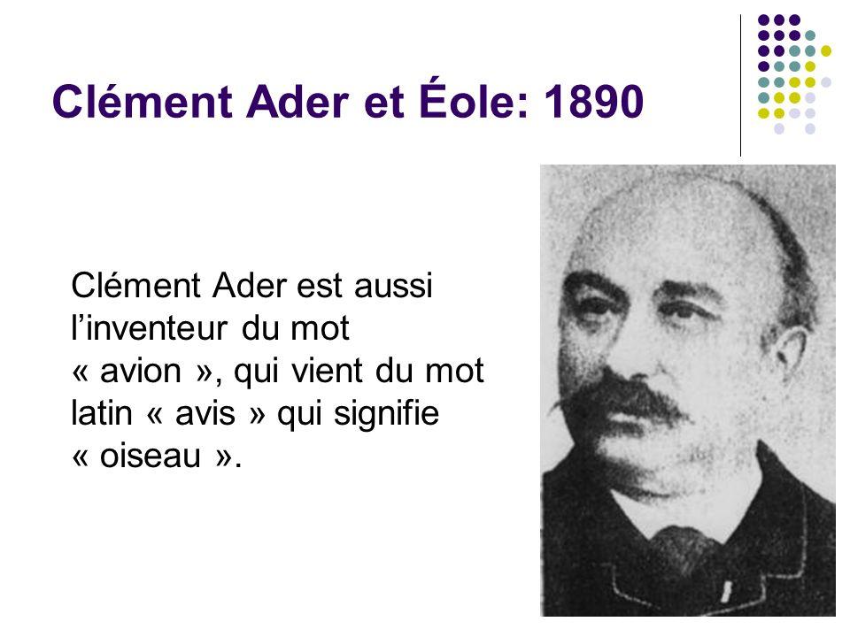 Clément Ader et Éole: 1890 Clément Ader est aussi linventeur du mot « avion », qui vient du mot latin « avis » qui signifie « oiseau ».