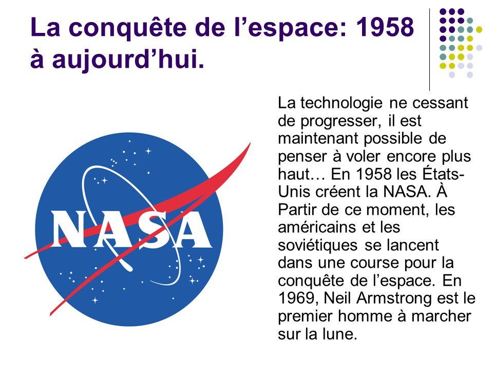 La conquête de lespace: 1958 à aujourdhui. La technologie ne cessant de progresser, il est maintenant possible de penser à voler encore plus haut… En
