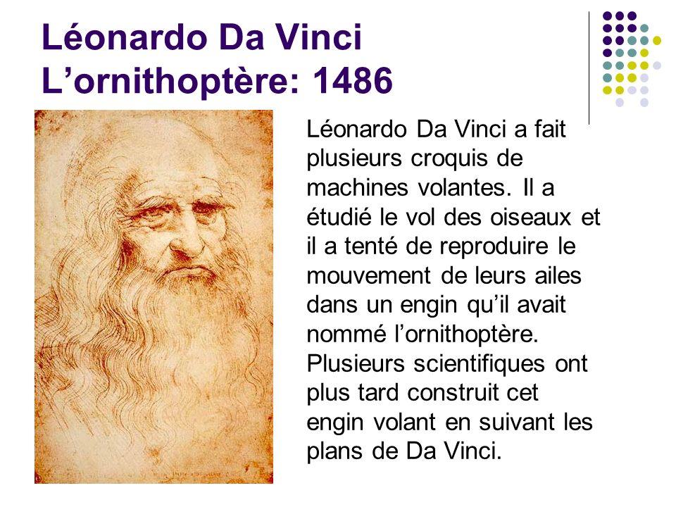 Léonardo Da Vinci Lornithoptère: 1486 Léonardo Da Vinci a fait plusieurs croquis de machines volantes. Il a étudié le vol des oiseaux et il a tenté de