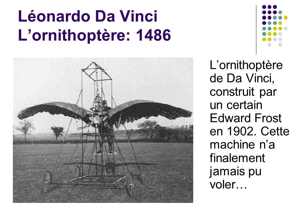 Lornithoptère de Da Vinci, construit par un certain Edward Frost en 1902. Cette machine na finalement jamais pu voler…