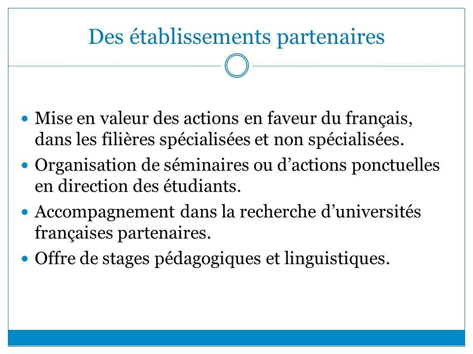 Des établissements partenaires Mise en valeur des actions en faveur du français, dans les filières spécialisées et non spécialisées. Organisation de s
