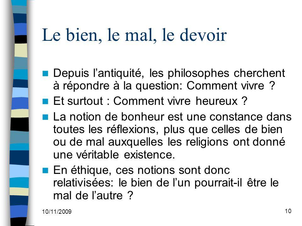 10/11/2009 10 Le bien, le mal, le devoir Depuis lantiquité, les philosophes cherchent à répondre à la question: Comment vivre .
