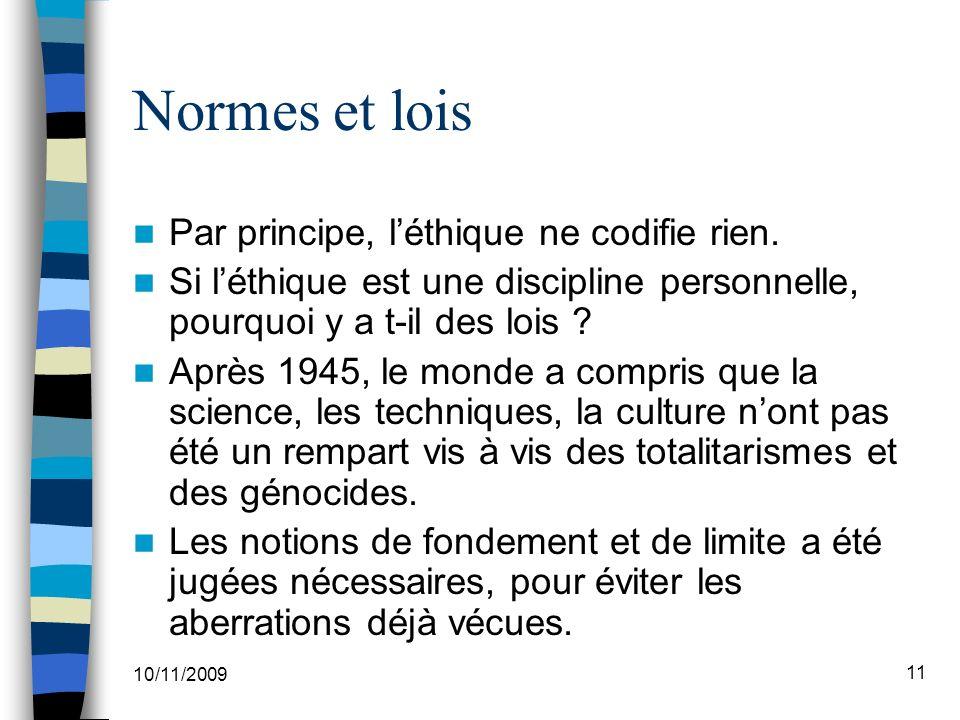 10/11/2009 11 Normes et lois Par principe, léthique ne codifie rien.