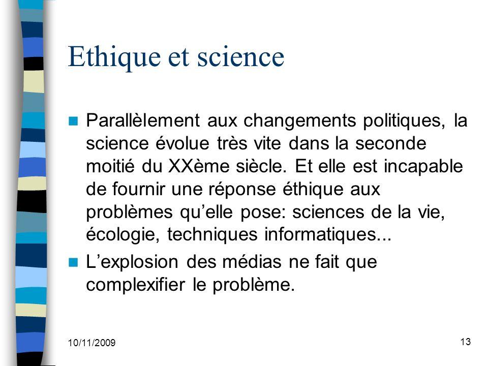 10/11/2009 13 Ethique et science Parallèlement aux changements politiques, la science évolue très vite dans la seconde moitié du XXème siècle.