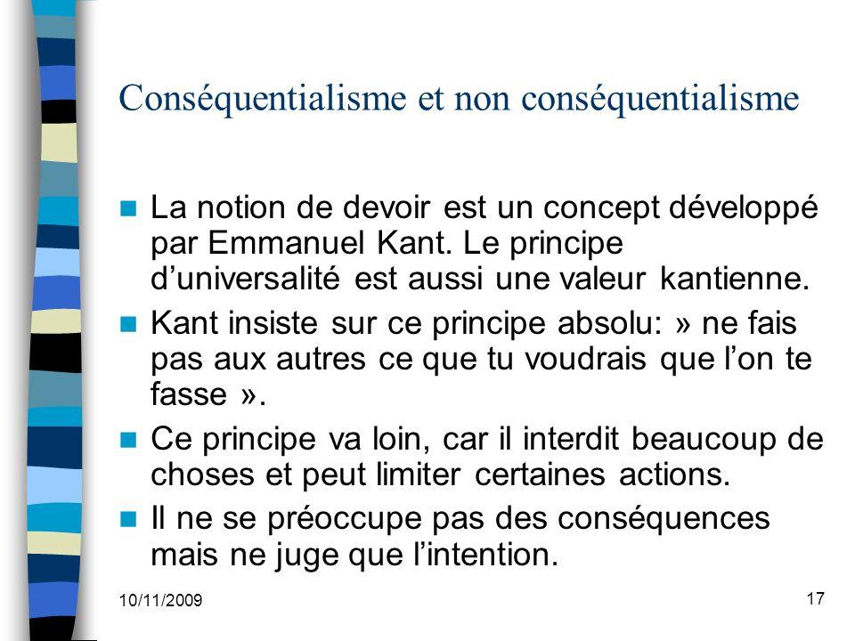 10/11/2009 17 Conséquentialisme et non conséquentialisme La notion de devoir est un concept développé par Emmanuel Kant.