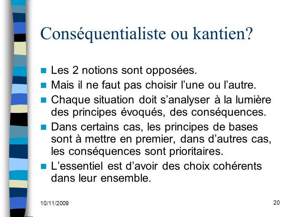 10/11/2009 20 Conséquentialiste ou kantien.Les 2 notions sont opposées.